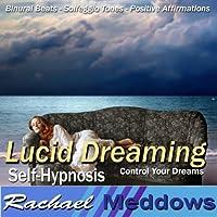 Lucid Dreaming Hypnosis: Control Your Dreams, Guided Meditation, Binaural Beats, Positive Affirmations, Solfeggio Tones  by Rachael Meddows Narrated by Rachael Meddows