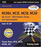 Thomas Moore SQL Server 2000 Database Design and Implementation: MCAD/MCSD/MCSE Training Guide Exam 70-229 (Training Guides (Que))