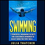 Swimming: 7 Powerful Swimming Secrets for a Beginner Swimmer to Easily Swim Their First Mile... | Julia Thatcher
