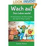 Wach auf - Dein Leben wartet: 50 Inspirationen, die Mut machen, den eigenen Weg zu gehen (German Edition)