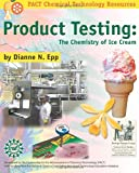 Product Testing: The Chemistry of Ice Cream (Pact Chemical Technology Resources)