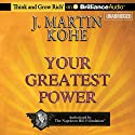 Your Greatest Power (       UNABRIDGED) by J. Martin Kohe Narrated by Christopher Lane