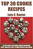 Top-Notch & Special Cookie Recipes: Top 30 Mouth-Watering, Most-Wanted And Easy To Make Recipes For Cookies