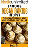 Fabulous Vegan Baking Recipes: 25 Mouthwatering Quick & Easy Vegan Recipes That Your Family Will Love!