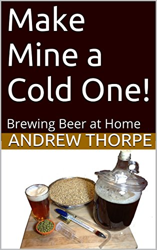 Make Mine a Cold One!: Brewing Beer at Home by Andrew Thorpe