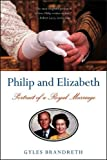 img - for Philip and Elizabeth: Portrait of a Royal Marriage [Paperback] [2006] (Author) Gyles Brandreth book / textbook / text book