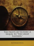 "The Fruits of Victory: A Sequel to ""The Great Illusion,"" (1143499298) by Angell, Norman"