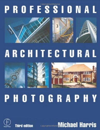 Professional Architectural Photography, Third Edition (Professional Photography Series), Harris, Michael
