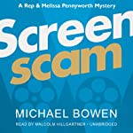 Screenscam: A Rep and Melissa Pennyworth Mystery, Book 1 (       UNABRIDGED) by Michael Bowen Narrated by Malcolm Hillgartner