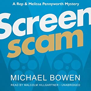 Screenscam: A Rep and Melissa Pennyworth Mystery, Book 1 | [Michael Bowen]