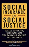 img - for Social Insurance and Social Justice: Social Security, Medicare and the Campaign Against Entitlements book / textbook / text book