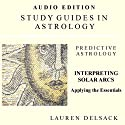 Interpreting Solar Arcs: Study Guides in Astrology: Predictive Astrology (       UNABRIDGED) by Lauren Delsack Narrated by Lauren Delsack