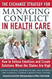 img - for The Exchange Strategy for Managing Conflict in Healthcare: How to Defuse Emotions and Create Solutions when the Stakes are High book / textbook / text book