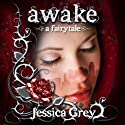 Awake: A Fairytale (       UNABRIDGED) by Jessica Grey Narrated by Kate Metroka