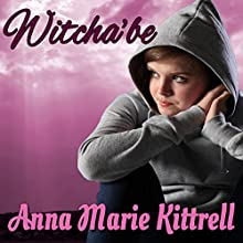 Witcha'be (       UNABRIDGED) by Anna Marie Kittrell Narrated by Elizabeth Basalto
