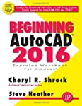 Beginning AutoCAD 2016 Exercise Workbook