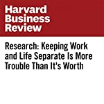 Research: Keeping Work and Life Separate Is More Trouble Than It's Worth | David Burkus