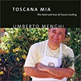 img - for Toscana Mia: The Heart and Soul of Tuscan Cooking by Menghi, Umberto (2001) Hardcover book / textbook / text book