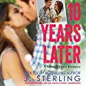10 Years Later: A Second Chance Romance Hörbuch von J. Sterling Gesprochen von: Erin Mallon, Jason Clarke
