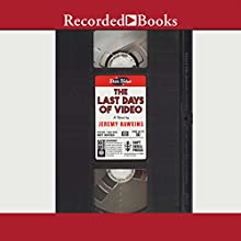 The Last Days of Video (       UNABRIDGED) by Jeremy Hawkins Narrated by Scott Sowers