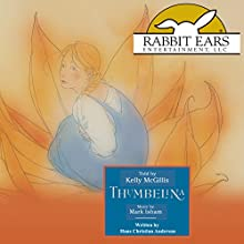 Thumbelina Audiobook by Hans Christian Andersen, Tom Roberts - adaptor Narrated by Kelly McGillis