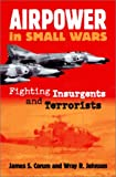 Airpower in Small Wars: Fighting Insurgents and Terrorists (Modern War Studies (Paperback))