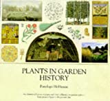 Plants In Garden History - An Illustrated History Of Plants and Their Influence On Garden Styles from Ancient Egypt To The Present Day