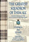 Image of GREATEST SQUADRON OF THEM ALL (VOLUME TWO): The Definitive History of 603 (City of Edinburgh) Squadron,  RAUXAF In Two Volumes