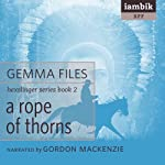 A Rope of Thorns: Hexslinger, Book 2 (       UNABRIDGED) by Gemma Files Narrated by Gordon Mackenzie