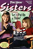 img - for Let's Put On a Show! (Full House Sisters) book / textbook / text book