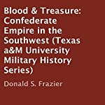 Blood & Treasure: Confederate Empire in the Southwest: Texas A&M University Military History Series | Donald S. Frazier