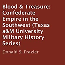 Blood & Treasure: Confederate Empire in the Southwest: Texas A&M University Military History Series (       UNABRIDGED) by Donald S. Frazier Narrated by James Foster