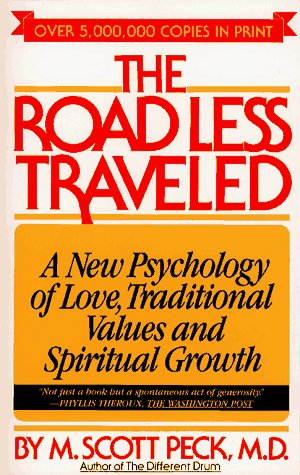 The Road Less Traveled: A New Psychology of Love, Traditional Values, and Spiritual Growth, M. Scott Peck