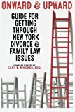 Onward and Upward: Guide For Getting Through New York Divorce & Family Law Issues