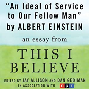 An Ideal of Service to Our Fellow Man: A 'This I Believe' Essay | [Albert Einstein]