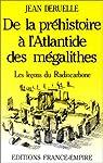 De la pr�histoire-- � l'Atlantide des m�galithes par Deruelle