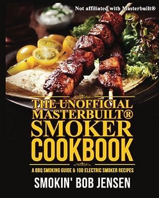 The Unofficial Masterbuilt Smoker Cookbook: A BBQ Smoking Guide & 100 Electric Smoker Recipes (Masterbuilt Smoker Series) (Volume 1)