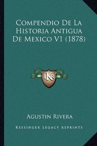 Compendio de La Historia Antigua de Mexico V1 (1878)