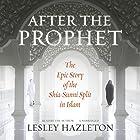After the Prophet: The Epic Story of the Shia-Sunni Split in Islam Hörbuch von Lesley Hazleton Gesprochen von: Lesley Hazleton