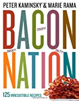 Bacon Nation: 125 Irresistible Recipes