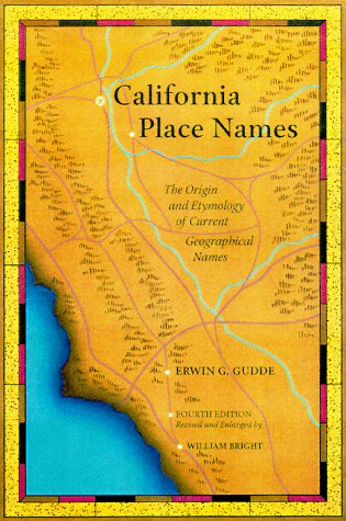 California Place Names: The Origin And Etymology Of Current Geographical Names, Fourth Edition