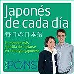 Japonés de cada día [Everyday Japanese]: La manera más sencilla de iniciarse en la lengua japonesa |  Pons Idiomas