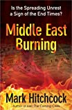 Middle East Burning: Is the Spreading Unrest a Sign of the End Times? (0736939962) by Hitchcock, Mark
