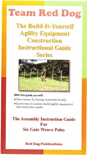 How to Build Dog Agility Equipment - Weave Poles (Team Red Dog: The Build it Yourself Agility Equipment Construction Instructional Guides Series)