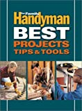 Family Handyman Best Projects, Tips and Tools - 0762104554