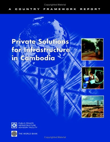 Private Solutions for Infrastructure in Cambodia (Public-Private Infrastructure Advisory Facility Series)