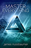 James Nussbaumer Master Of Everything: A Story of Mankind and the World of Illusion We Call Life