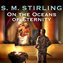 On the Oceans of Eternity Audiobook by S. M. Stirling Narrated by Todd McLaren