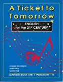 img - for A Ticket to Tomorrow English for the 21st Century Learner's Book 1, Programs 1-13 book / textbook / text book
