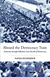 Aboard the Democracy Train: A Journey through Pakistan's Last Decade of Democracy (Anthem Politics and International Relations)